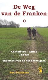 De weg van de Franken deel 0 : Canterbury – Reims 382 km ( Via Francigena ) | Teunissen, Ben | 9789491899119