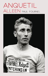 Anquetil alleen   Paul Fournel  