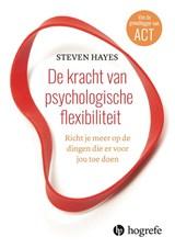 De kracht van psychologische flexibiliteit | Steven Hayes |