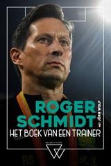 Roger Schmidt, het boek van een trainer | Roger Schmidt ; Jörn Wolf |