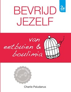 Bevrijd jezelf van eetbuien & boulimia (2e editie)