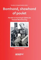 Bomhond, showhond of poulet | André Heuzer | 9789493060036