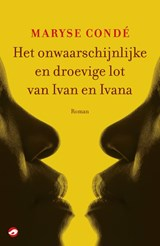 Het onwaarschijnlijke en droevige lot van Ivan en Ivana | Maryse Condé |