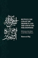 Between the God of the Prophets and the God of the Philosophers: Reflections of an Athari on the Divine Attributes | Hatem Al-Haj |