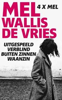 Uitgespeeld; Verblind; Buiten zinnen; Waanzin | Mel Wallis de Vries |