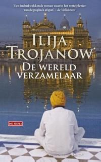 De wereldverzamelaar | Ilija Trojanow |