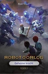 Robotoorlog – Boek 1: Geheime kracht