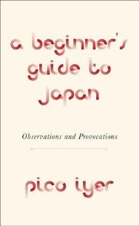 A Beginner's Guide to Japan | Pico Iyer |