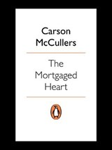 The Mortgaged Heart | Carson McCullers |