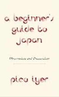 Beginner's guide japan | Pico Iyer |