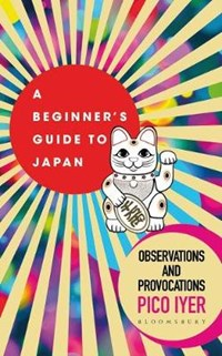 A Beginner's Guide to Japan   Pico Iyer  