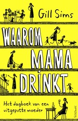 Waarom mama drinkt | Gill Sims | 9789044637793