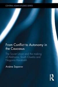 From Conflict to Autonomy in the Caucasus | Arsene Saparov |