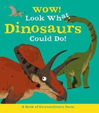 WOW LOOK WHAT DINOSAURS COULD DO | Jacqueline Mccann |
