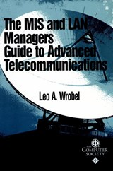 The MIS and LAN Manager's Guide to Advanced Telecommunications | Leo A. Wrobel |