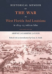 Historical Memoir of the War in West Florida and Louisiana in 1814-15 with an Atlas   Arsene LaCarriere Latour ; Gene Allen Smith  