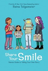 Share Your Smile: Raina's Guide to Telling Your Own Story | Raina Telgemeier |