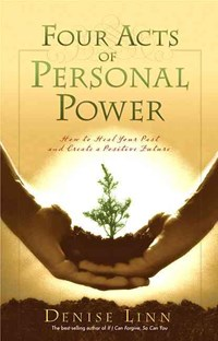 Four Acts Of Personal Power   Denise Linn  