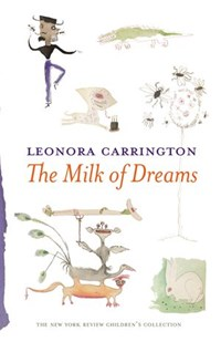 The Milk of Dreams   Leonora Carrington  