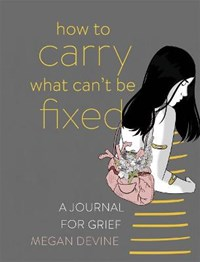 How to Carry What Can't Be Fixed   Megan Devine  