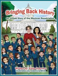 Bringing Back History: An Untold Story of the 'Mexican Repatriation'   Elsie Guerrero  