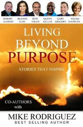 Living Beyond Purpose: Stories That Inspire