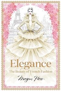 Elegance: the beauty of french fashion | Megan Hess |