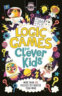 Logic Games for Clever Kids | Dr Gareth Moore ; Chris Dickason ; Damara Strong |