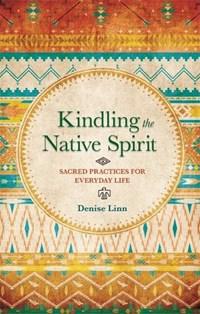 Kindling the Native Spirit   Denise Linn  