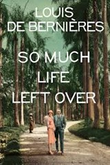 So much life left over | Louis de Bernieres | 9781911215622