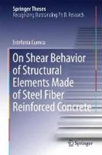 On Shear Behavior of Structural Elements Made of Steel Fiber Reinforced Concrete | Estefania Cuenca |