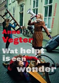 Wat helpt is een wonder | Anne Vegter |