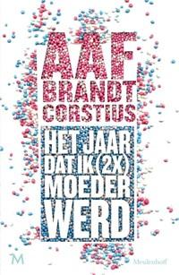 Het jaar dat ik (2x) keer moeder werd   Aaf Brandt Corstius  