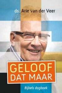 Geloof dat maar   Arie van der Veer  