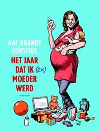 Het jaar dat ik (2x) moeder werd   Aaf Brandt Corstius  