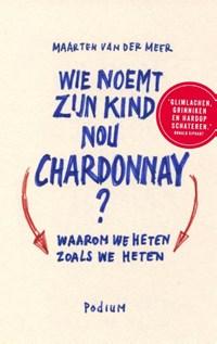 Wie noemt zijn kind nou Chardonnay? | Maarten van der Meer |