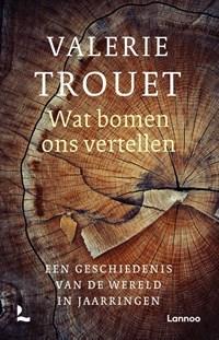 Wat bomen ons vertellen   Valerie Trouet  