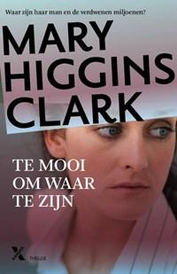 Te mooi om waar te zijn | Mary Higgins Clark |
