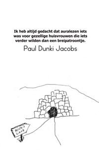 Ik heb altijd gedacht dat auralezen iets was voor gezellige huisvrouwen die iets verder wilden dan een breipatroontje.   Paul Dunki Jacobs  