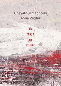 Ik hier jij daar   Ghayath Almadhoun ; Anne Vegter  