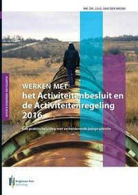 Werken met het activiteitenbesluit en de activiteitenregeling | J.H.G. van den Broek |