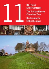 DE FRIESE ELFKERKENTOCHT/ THE FRISIAN ELEVEN CHURCHES TOUR / DIE FRIESISCHE ELFKIRCHENTOUR | Justin Kroesen | 9789492052407