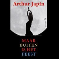 Maar buiten is het feest | Arthur Japin |