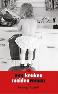 Een keukenmeidenroman | Kathryn Stockett |