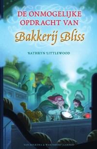 De onmogelijke opdracht van Bakkerij Bliss   Kathryn Littlewood  