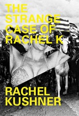 The Strange Case of Rachel K | Rachel Kushner |